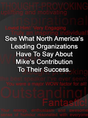 See what North America's leading organizations have to say about Mike's contribution to their success.